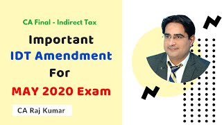 CA Final IDT Important Amendment for May 2020 Exam by CA Raj Kumar sir