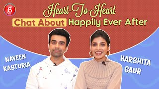 Naveen Kasturia & Harshita Gaur's Heart-To-Heart Chat About Happily Ever After | Navjot Gulati