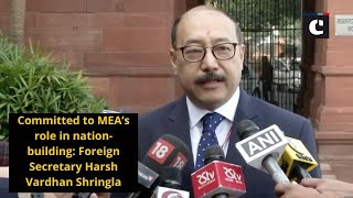Committed to MEA's role in nation-building: Foreign Secretary Harsh Vardhan Shringla