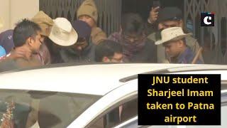 JNU student Sharjeel Imam taken to Patna airport