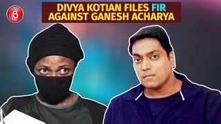 Divya Kotian Accuses Choreographer Ganesh Acharya Of Forcing Her To Watch Adult Videos | Files FIR