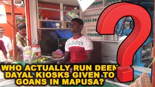 WATCH: Who Actually Run Deen Dayal Kiosks Given To Goans In Mapusa?