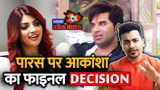 Bigg Boss 13 | Akansha Puri FINAL DECISION On Paras Chhabra; Here's What | BB 13 Video
