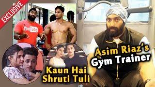 Exclusive: Asim Riaz And Shruti Tuli's GYM Trainer Harmeet Reveals All About Asim | Bigg Boss 13
