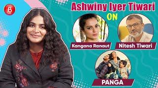 Ashwiny Iyer Tiwari's HONEST Take On Working With Kangana Ranaut, Husband Nitesh Tiwari & Panga