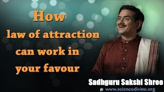 How law of attraction can work in your favour? Sadhguru Sakshi Shree