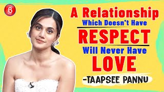 Taapsee Pannu's STRONG Stand On How A Relationship Without Respect Will Never Have Love | Thappad
