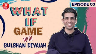 Gulshan Devaiah Wouldn't Let BIGG BOSS Happen, If He Could Change One Thing In History | What If