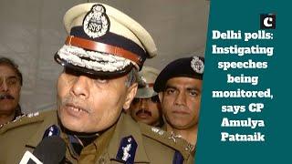 Delhi polls - Instigating speeches being monitored, says CP Amulya Patnaik