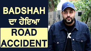 Big Breaking: Badshah ਦਾ ਹੋਇਆ Road Accident ਬਾਲ ਬਾਲ ਬਚੇ | Dainik Savera