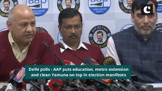 Delhi polls: AAP puts education, metro extension and clean Yamuna on top in election manifesto