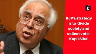 BJP's strategy is to 'divide society and collect vote': Kapil Sibal