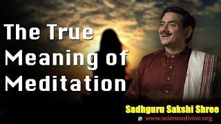 The True Meaning of Meditation | Sadhguru Sakshi Shree