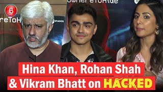 Hina Khan, Rohan Shah & Vikram Bhatt Speaks Up On their film 'Hacked'