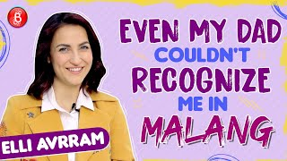 Elli AvrRam: Even My Dad Couldn't Recognise Me In Malang | Mohit Suri | Anil Kapoor | Disha Patani