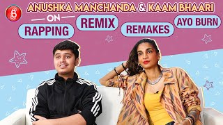 Kaam Bhaari-Anushka Manchanda's Heart-To-Heart Talk On Rapping, Remix, Remakes & Ayo Burn