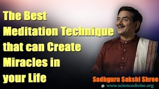 The Best Meditation Technique that can Create Miracles in your Life I Sadhguru Sakshi Shree