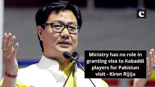 Ministry has no role in granting visa to Kabaddi players for Pakistan visit: Kiren Rijiju