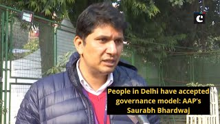 People in Delhi have accepted governance model: AAP's Saurabh Bhardwaj