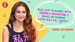 Sara Ali Khan: I Was Just Playing With Deepika Padukone's Make Up Kit | Love Aaj Kal | Kartik Aaryan