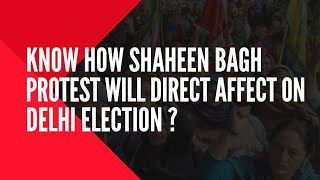 Know How Shaheen Bagh protest will direct affect on Delhi Election ? Satya Bhanja