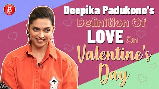 Deepika Padukone Reveals Her PERFECT Definition Of Love | Valentine's Day
