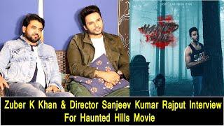 Zuber K Khan & Director Sanjeev Kumar Rajput Interview For Haunted Hills Movie