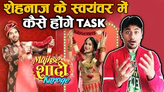 Shehnaz-Paras NEW SHOW Mujhse Shadi Karoge FULL DETAILS Out | Task and More...