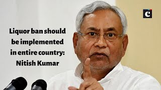 Liquor ban should be implemented in entire country: Nitish Kumar