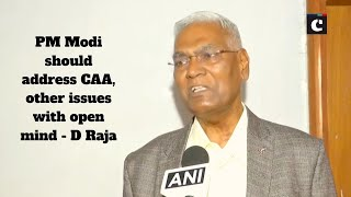 PM Modi should address CAA, other issues with open mind : D Raja