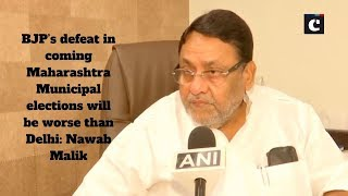 BJP's defeat in coming Maharashtra Municipal elections will be worse than Delhi: Nawab Malik