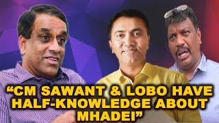 MHADEI: CM & Lobo Have Half-Knowledge About Mhadei Says Dhavlikar
