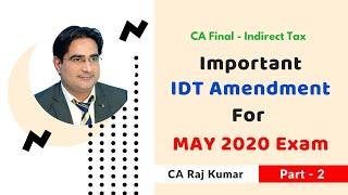 CA Final IDT Important Amendment for May 2020 Exam by CA Raj Kumar sir (Part - 2)