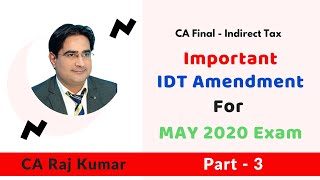 CA Final IDT Important Amendment for May 2020 Exam by CA Raj Kumar sir (Part - 3)