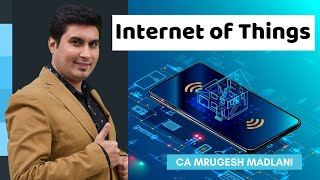 Internet of Things (IOT) - Enterprise Information Systems | CA Mrugesh Madlani
