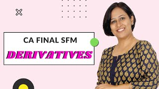 Derivatives Revisionary Class | CA Final SFM by CFA Archana Khetan