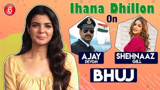Ihana Dhillon's Honest Take On Ajay Devgn's Bhuj & Bigg Boss 13 Sweetheart Shehnaaz Gill