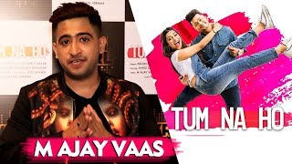 Tum Na Ho | M Ajay Vaas Exclusive Interview | Awez And Nagma