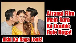 Atrangi Re Mein Sara Ali Khan Ka Double ROLE, Akshay Kumar Naye Look Mein