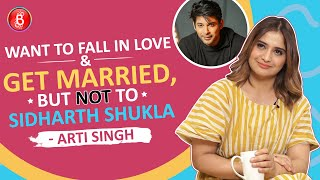 Arti Singh: Want To Fall In Love & Get Married But NOT To Sidharth Shukla | Bigg Boss 13