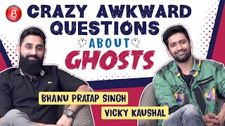 Vicky Kaushal & Bhanu Pratap Singh's EPIC Reactions To Crazy Awkward Questions On Ghosts | Bhoot