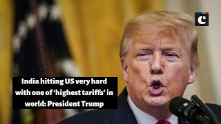 India hitting US very hard with one of 'highest tariffs' in world: President Trump
