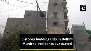 6-storey building tilts in Delhi's Munirka, residents evacuated