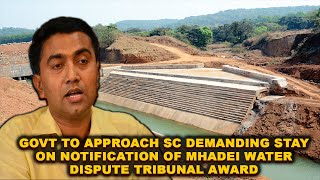 Mhadei: Govt to approach SC demanding stay on notification of Mhadei Water Dispute Tribunal Award.