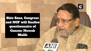 Shiv Sena, Congress and NCP will finalise questionnaire of Census: Nawab Malik