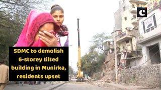SDMC to demolish 6-storey tilted building in Munirka, residents upset