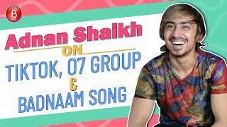 TikTok fame, Adnan Shaikh Speaks Up On His Song Badnaam & Team07