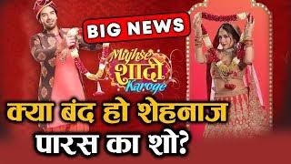 Mujhse Shadi Karoge Show BIG NEWS | Paras Chhabra, Shehnaz Gill