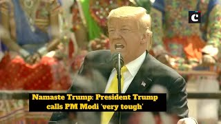 Namaste Trump: President Trump calls PM Modi 'very tough'