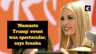 'Namaste Trump' event was spectacular, says Ivanka